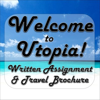 Welcome to Utopia Written Assignment and Travel Brochure