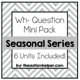 Wh- Question Seasonal Units {6 Units Included}
