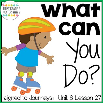 What Can You Do? {aligned with Journeys First Grade Unit 6