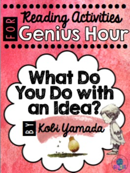 What Do You Do With An Idea? - Genius Hour Reading Activity