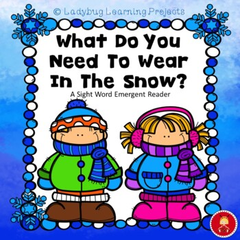 What Do You Need To Wear In The Snow?  (A Sight Word Emerg