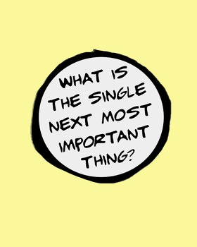 What Is The Single Next Most Important Thing? 8 x 10 Class