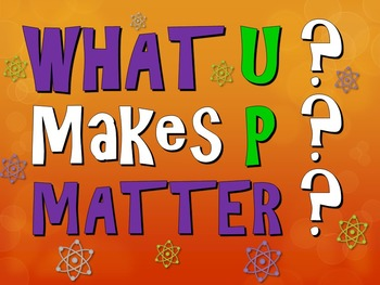 What Makes Up Matter? (Powerpoint, Interactive Notebook &