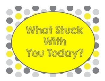 Yellow and Gray: What Stuck With You Today? Exit Ticket Po