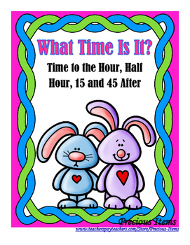 What Time Is It? Time to the Hour, Half Hour, 15 & 45 Minu