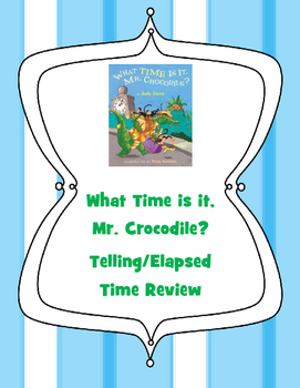 What Time is it, Mr. Crocodile? Telling Time/Elapsed Time Review