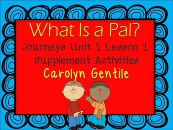 What is a Pal?  Journeys Unit 1 Lesson 1  First Grade Supp