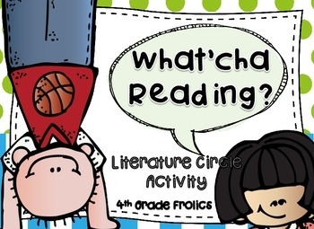 What'cha Reading? Literature Circle Activity