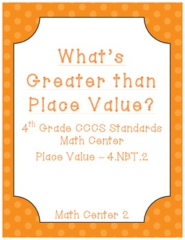What's Greater Than Place Value - Common Core Math Center