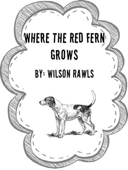 Where the Red Fern Grows Comprehension Packet