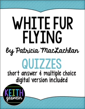 White Fur Flying by Patricia MacLachlan:  8 Quizzes