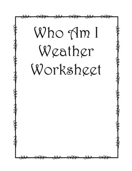 "Weather ""Who Am I"" Weather Worksheet"