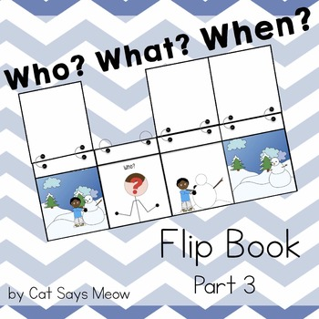 Who, What, WHEN Flip Book PART 3 Forming Sentences and Ans