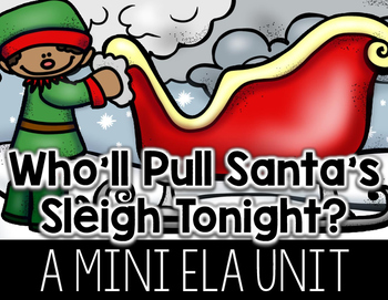Who'll Pull Santa's Sleigh?(A Mini Unit)