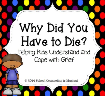 Why Did You Have to Die? Helping Children Understand and C
