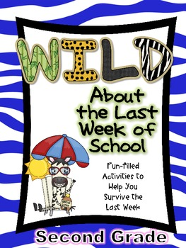 Wild About the Last Week of Second Grade- Fun-filled Activ