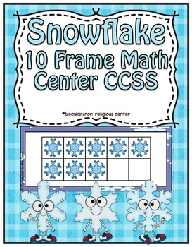 Winter Center ~ Snowflake 10 Frames ~ CCSS Aligned