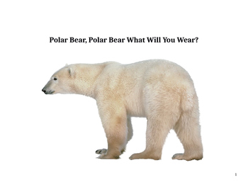 Polar Bear, Polar Bear What Will You Wear? - Winter/ arcti