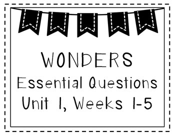 Wonders 1st Grade Essential Questions Unit 1 Weeks 1-5
