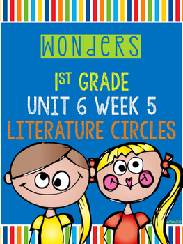 Wonders 1st Grade Unit 6 Week 5 Literature Circles