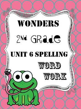 Wonders 2nd Grade Unit 6 Spelling Word Work