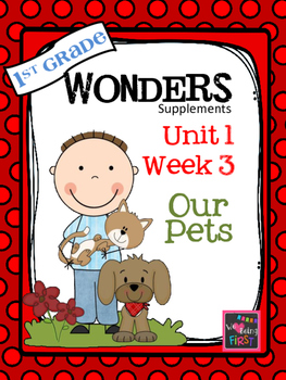 1st Grade Wonders - Unit 1 Week 3 - Our Pets