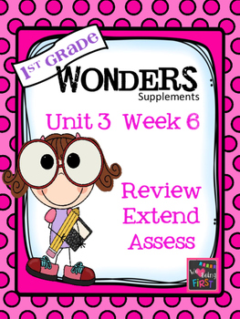 1st Grade Wonders - Unit 3 Week 6 - Review, Extend, Assess