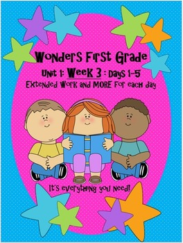 Wonders First Grade: Unit1 Week 3 Days 1-5 : Extended Work