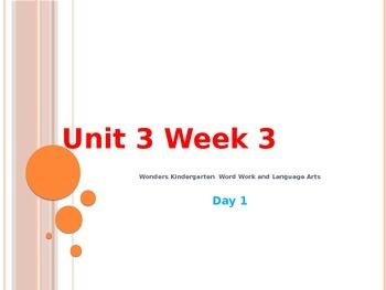 Wonders Kindergarten Unit 3 Week 3