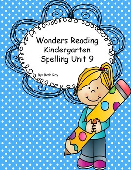 Wonders Reading Kindergarten Spelling Unit 9
