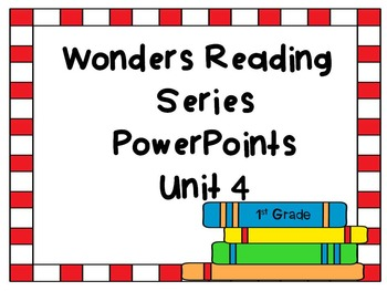Wonders Reading Series, Interactive PowerPoint, Unit 4, 1st Grade