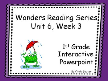 Wonders Reading Series, Interactive PowerPoint, Unit 6, We