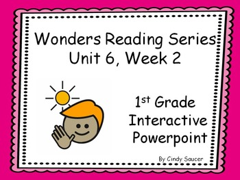 Wonders Reading Series, Unit 6, Week 2, 1st Grade Interact