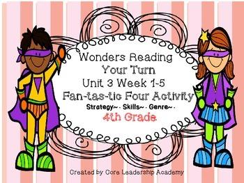 Wonders Reading Your Turn Fan-tas-tic Four~ Unit 3 Week 1~