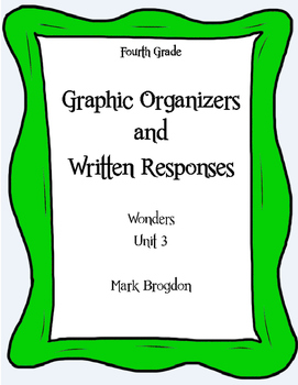 Wonders Unit 3, Grade 4 Graphic Organizers & Written Responses