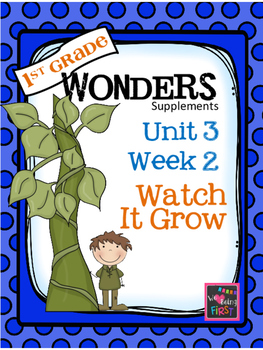 1st Grade Wonders - Unit 3  Week 2 - Watch It Grow!
