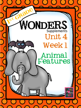 1st Grade Wonders  Unit 4 Week 1 Animal Features