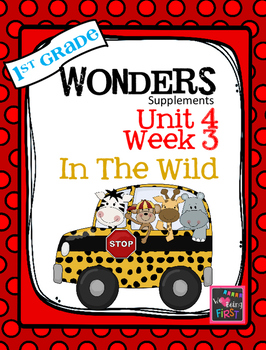 1st Grade Wonders  Unit 4 Week 3 In the Wild