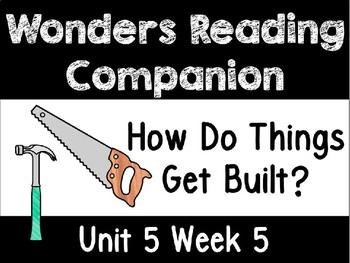 Wonders Unit 5 Week 5 PowerPoint How do things get built?