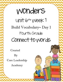 Wonders Unit 6 Week 1 Connect to Words