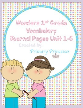 Wonders Vocabulary 1st Grade Journal Response pages Unit 1-6