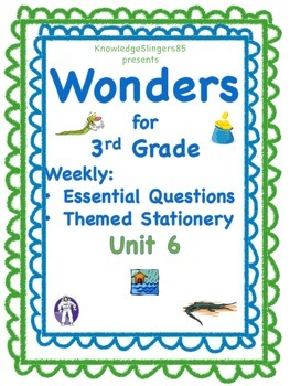 Wonders for 3rd Grade: Unit 6, Essential Questions on Them