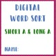 Word Sort (Digital) Short A and Long A