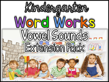Kindergarten Word Works Extension: Vowel Sounds (Printable