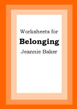 Worksheets for BELONGING - Jeannie Baker - Picture Book -