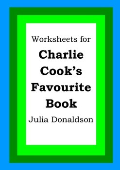 Worksheets for CHARLIE COOK'S FAVOURITE BOOK - Julia Donal