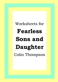 Worksheets for FEARLESS SONS AND DAUGHTER - Colin Thompson