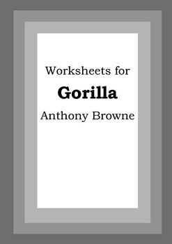 Worksheets for GORILLA - Anthony Browne - Picture Book - Literacy