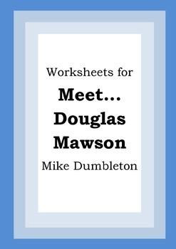 Worksheets for MEET... DOUGLAS MAWSON - Mike Dumbleton - P