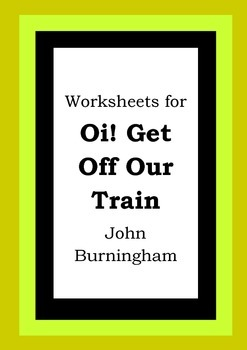 Worksheets for OI! GET OFF OUR TRAIN - John Burningham - P
